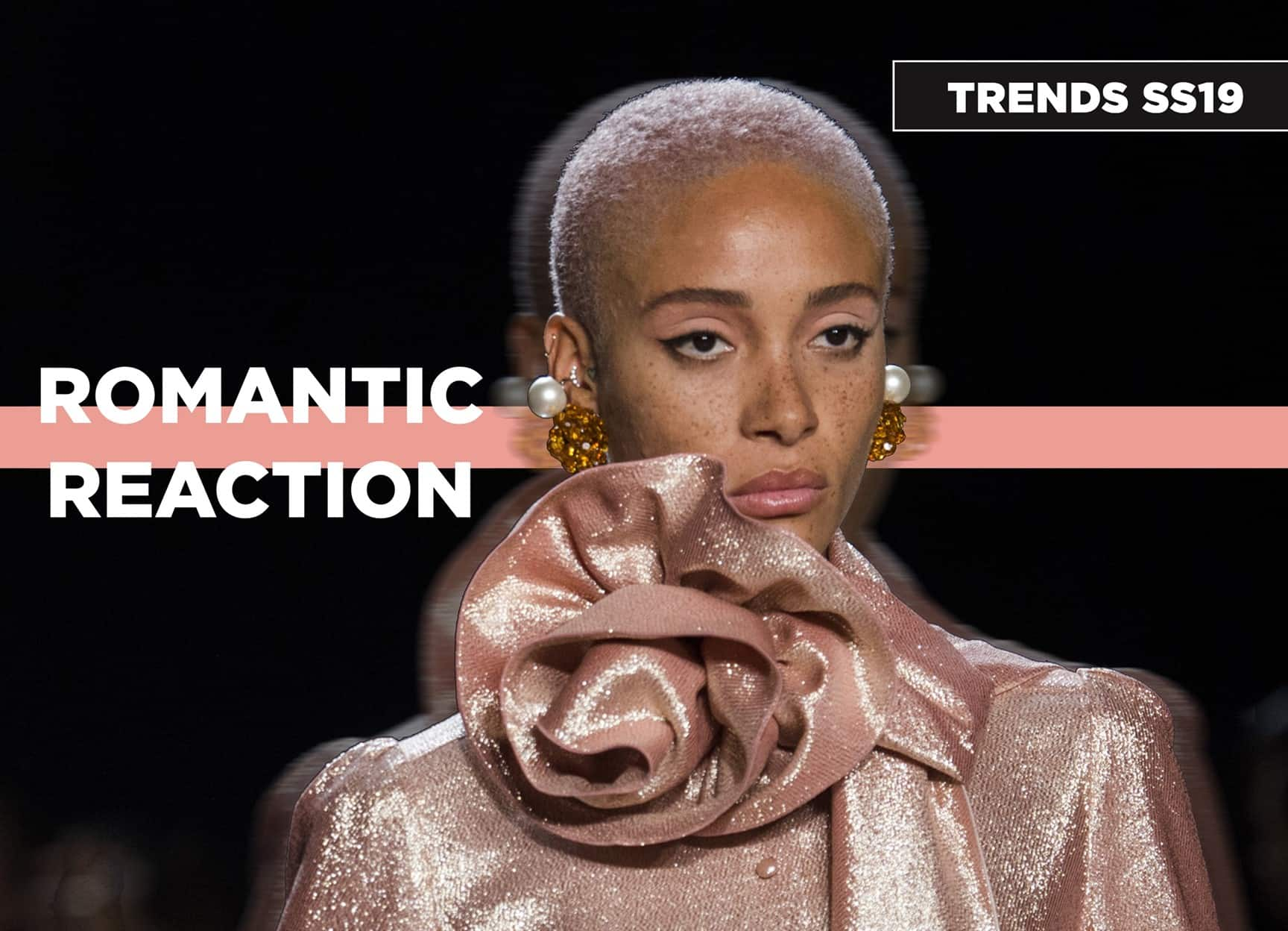 SS19 trends Romantic Reaction